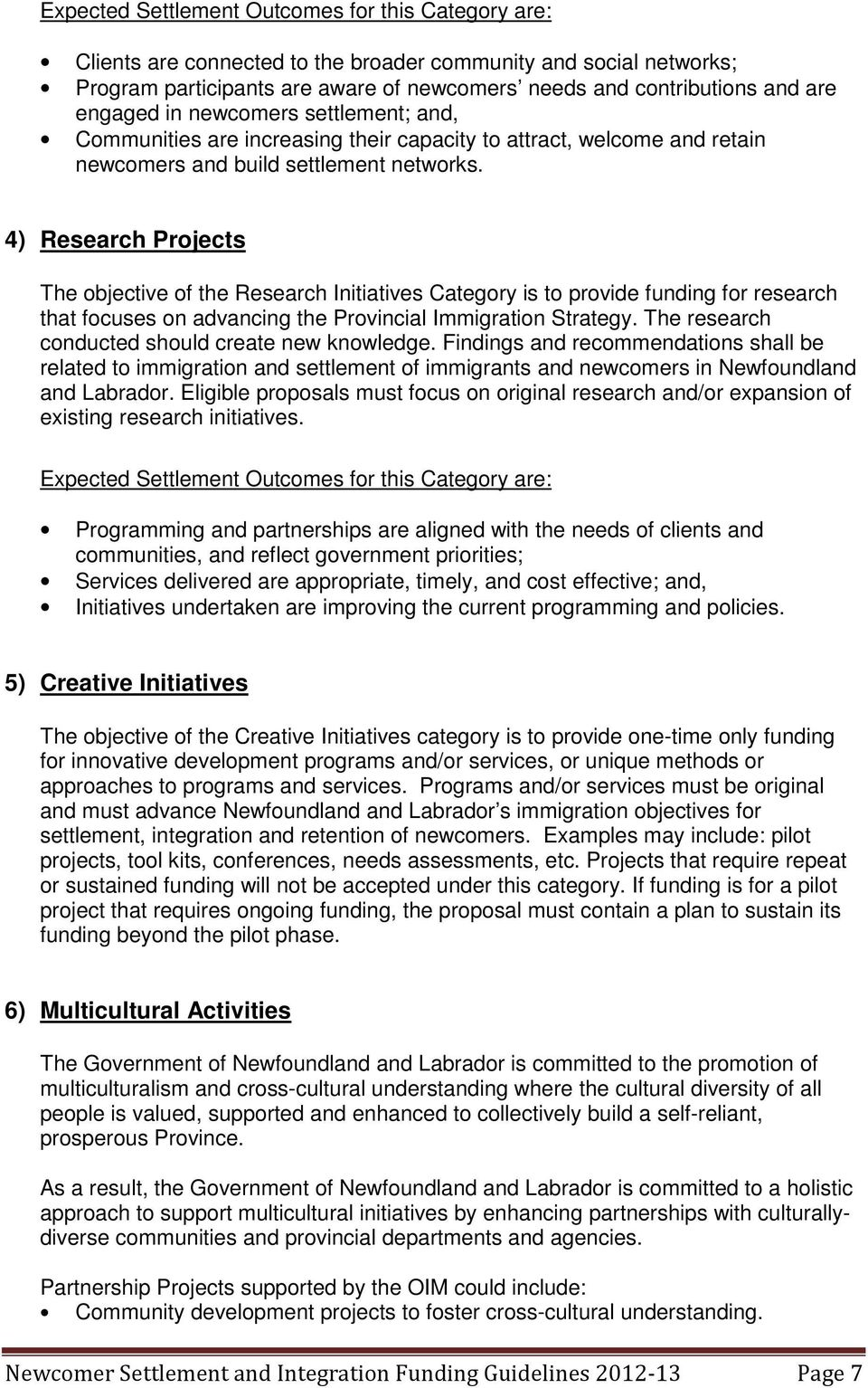 4) Research Projects The objective of the Research Initiatives Category is to provide funding for research that focuses on advancing the Provincial Immigration Strategy.