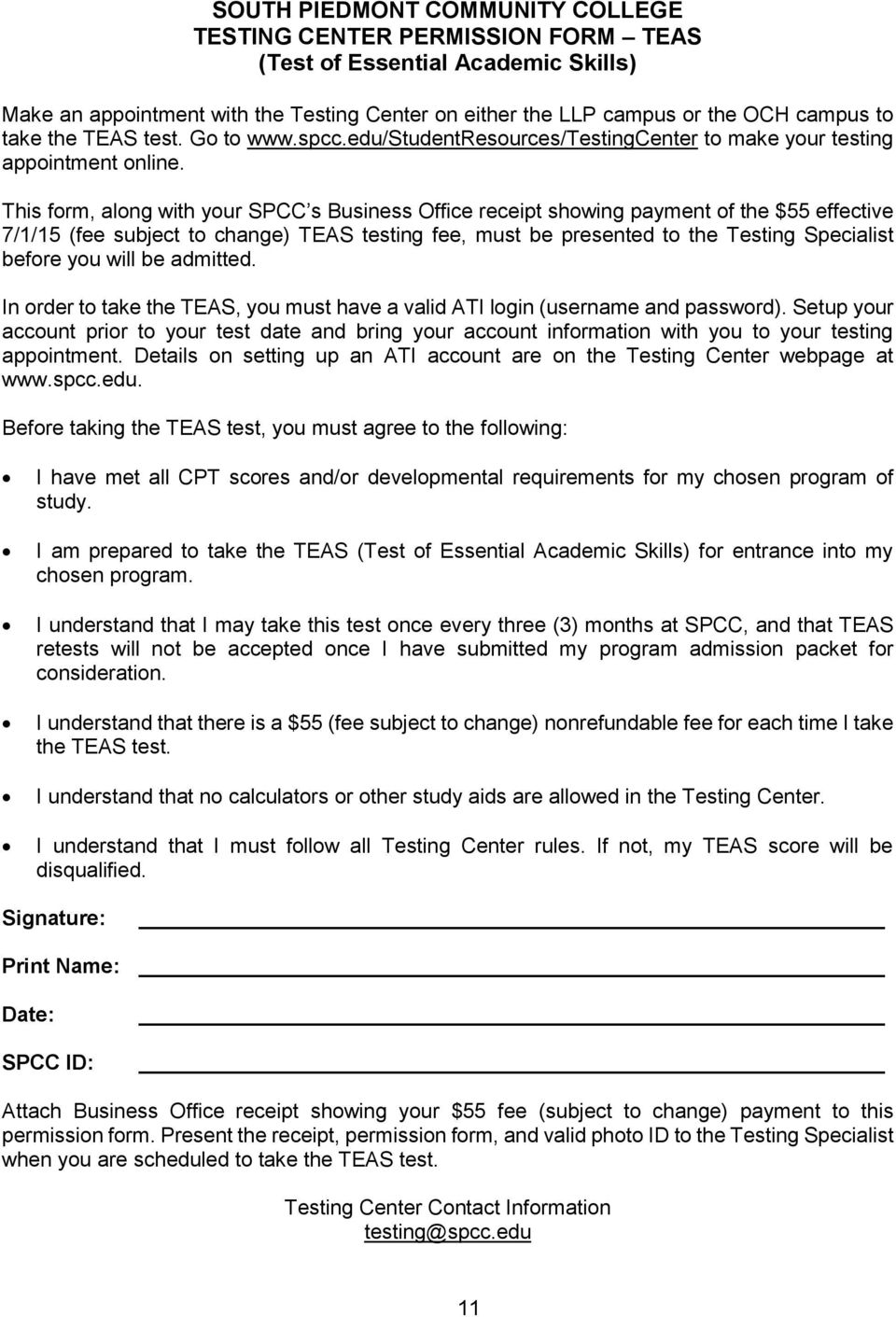 This form, along with your SPCC s Business Office receipt showing payment of the $55 effective 7/1/15 (fee subject to change) TEAS testing fee, must be presented to the Testing Specialist before you
