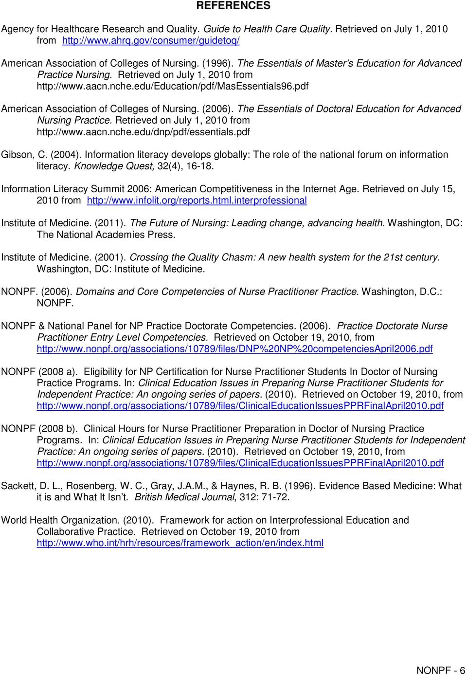 pdf American Association of Colleges of Nursing. (2006). The Essentials of Doctoral Education for Advanced Nursing Practice. Retrieved on July 1, 2010 from http://www.aacn.nche.edu/dnp/pdf/essentials.
