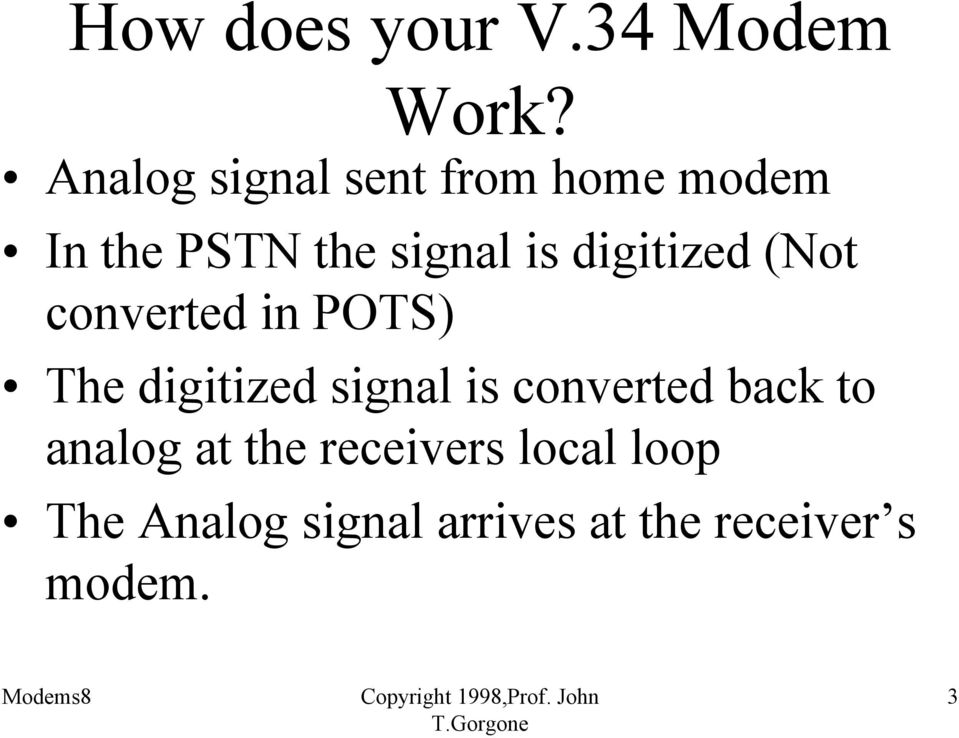 digitized (Not converted in POTS) The digitized signal is