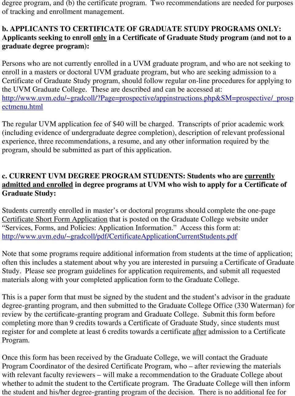 currently enrolled in a UVM graduate program, and who are not seeking to enroll in a masters or doctoral UVM graduate program, but who are seeking admission to a Certificate of Graduate Study