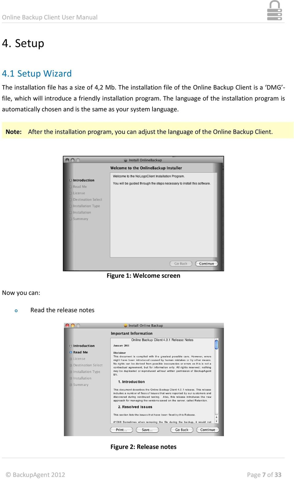 The language of the installation program is automatically chosen and is the same as your system language.