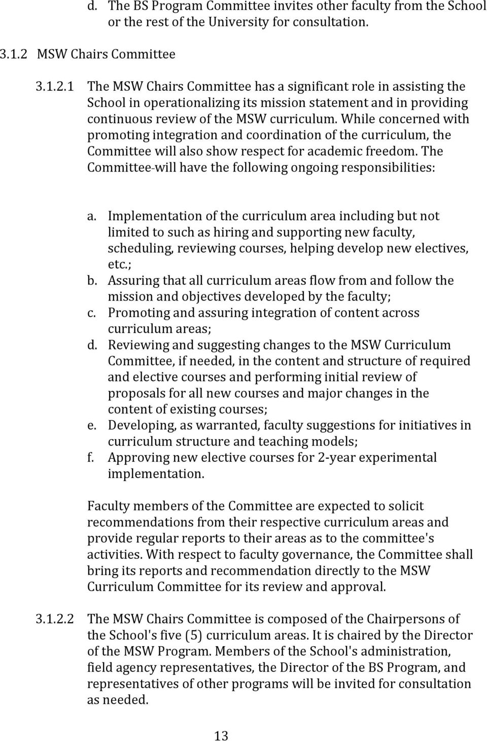 While concerned with promoting integration and coordination of the curriculum, the Committee will also show respect for academic freedom.
