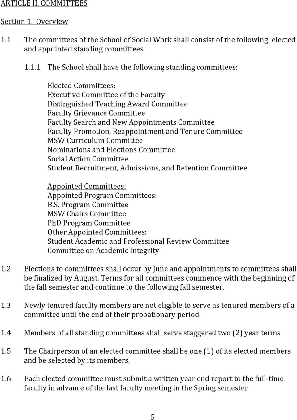 1 The committees of the School of Social Work shall consist of the following: elected and appointed standing committees. 1.1.1 The School shall have the following standing committees: Elected