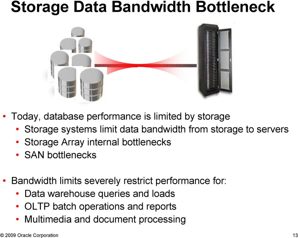 bottlenecks Bandwidth limits severely restrict performance for: Data warehouse queries and