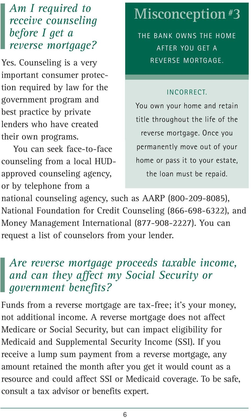 government program and You own your home and retain best practice by private title throughout the life of the lenders who have created their own programs. reverse mortgage.