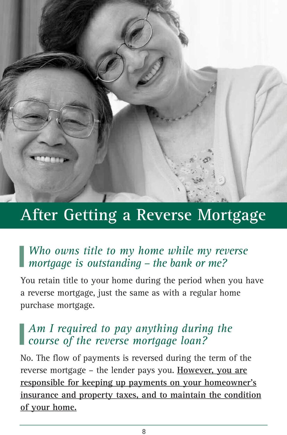 Am I required to pay anything during the course of the reverse mortgage loan? No.