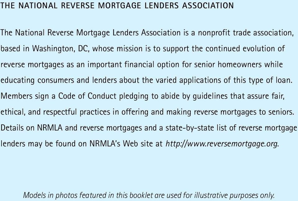 Members sign a Code of Conduct pledging to abide by guidelines that assure fair, ethical, and respectful practices in offering and making reverse mortgages to seniors.