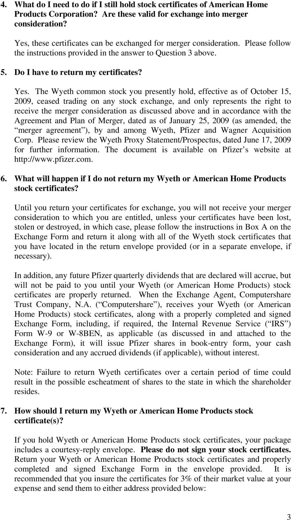 The Wyeth common stock you presently hold, effective as of October 15, 2009, ceased trading on any stock exchange, and only represents the right to receive the merger consideration as discussed above