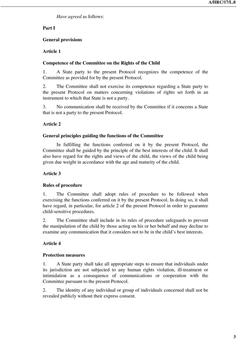 The Committee shall not exercise its competence regarding a State party to the present Protocol on matters concerning violations of rights set forth in an instrument to which that State is not a