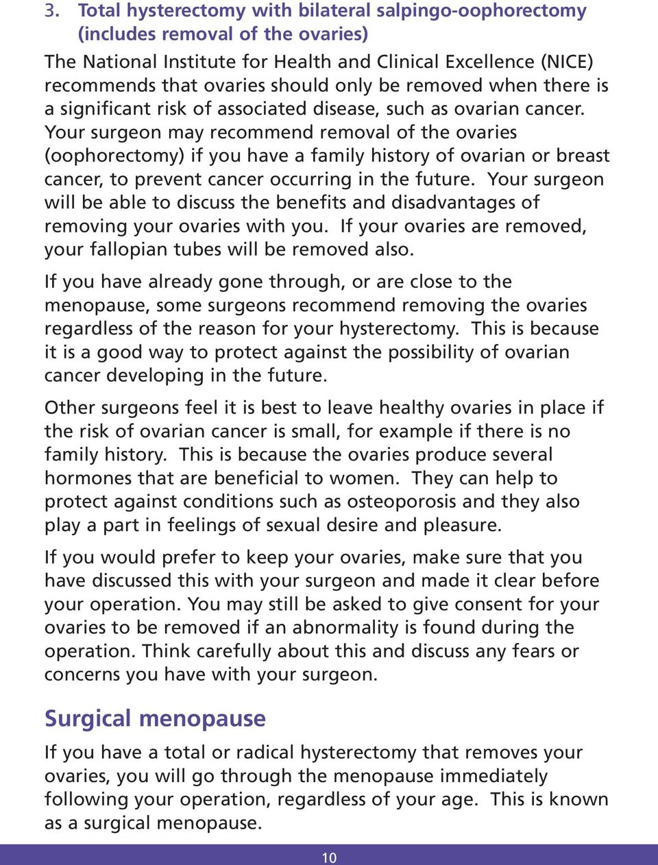 Your surgeon may recommend removal of the ovaries (oophorectomy) if you have a family history of ovarian or breast cancer, to prevent cancer occurring in the future.