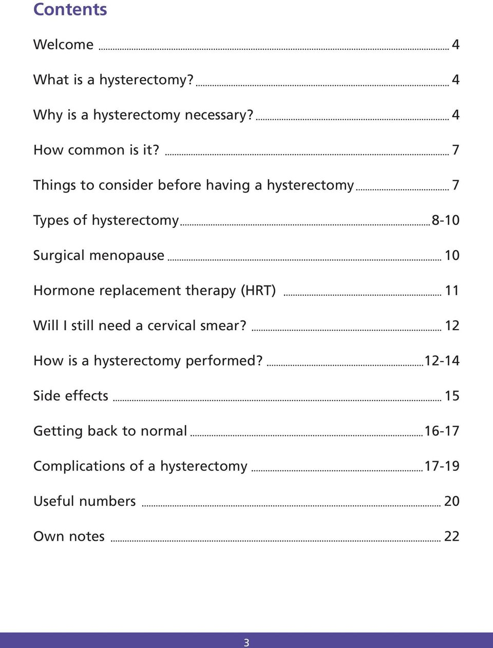 Hormone replacement therapy (HRT) 11 Will I still need a cervical smear? 12 How is a hysterectomy performed?