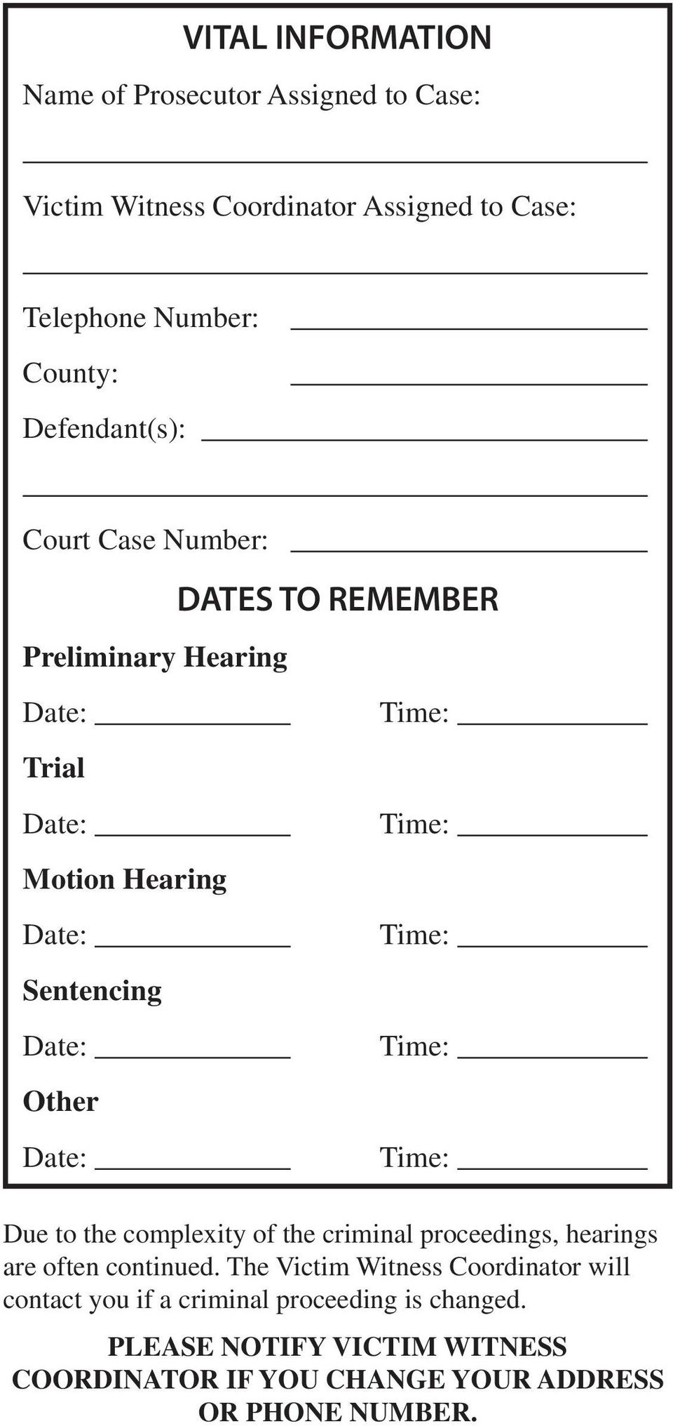 REMEMBER Time: Time: Time: Time: Time: Due to the complexity of the criminal proceedings, hearings are often continued.