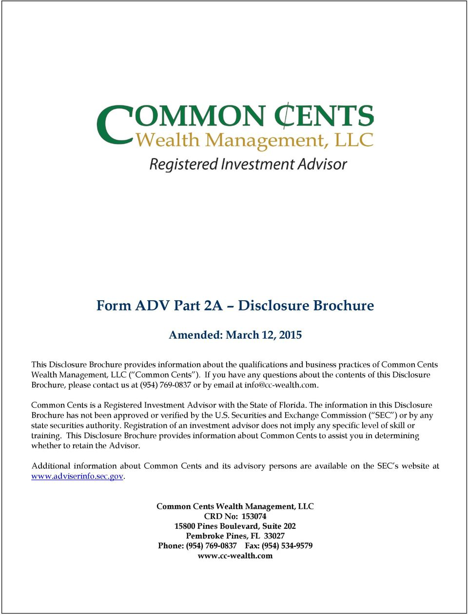 Common Cents is a Registered Investment Advisor with the State of Florida. The information in this Disclosure Brochure has not been approved or verified by the U.S. Securities and Exchange Commission ( SEC ) or by any state securities authority.