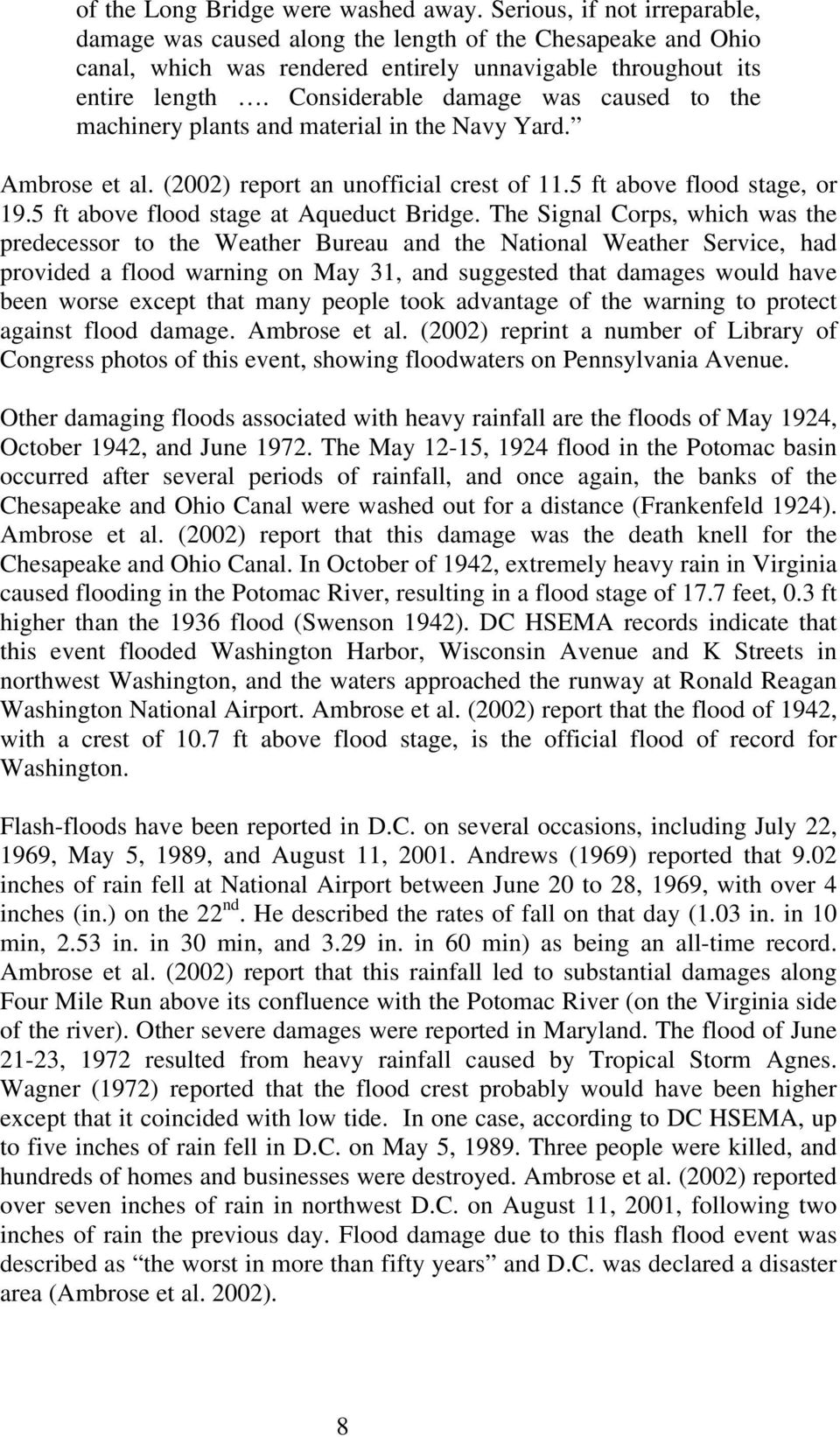 Considerable damage was caused to the machinery plants and material in the Navy Yard. Ambrose et al. (2002) report an unofficial crest of 11.5 ft above flood stage, or 19.