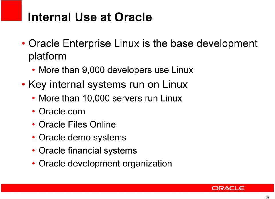 Linux More than 10,000 servers run Linux Oracle.