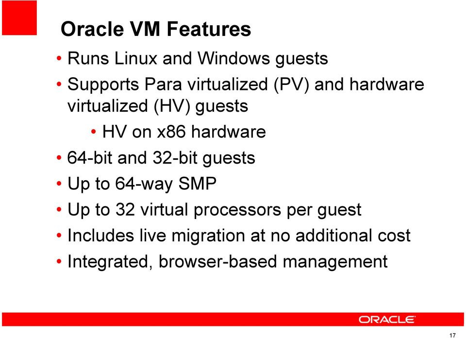 32-bit guests Up to 64-way SMP Up to 32 virtual processors per guest