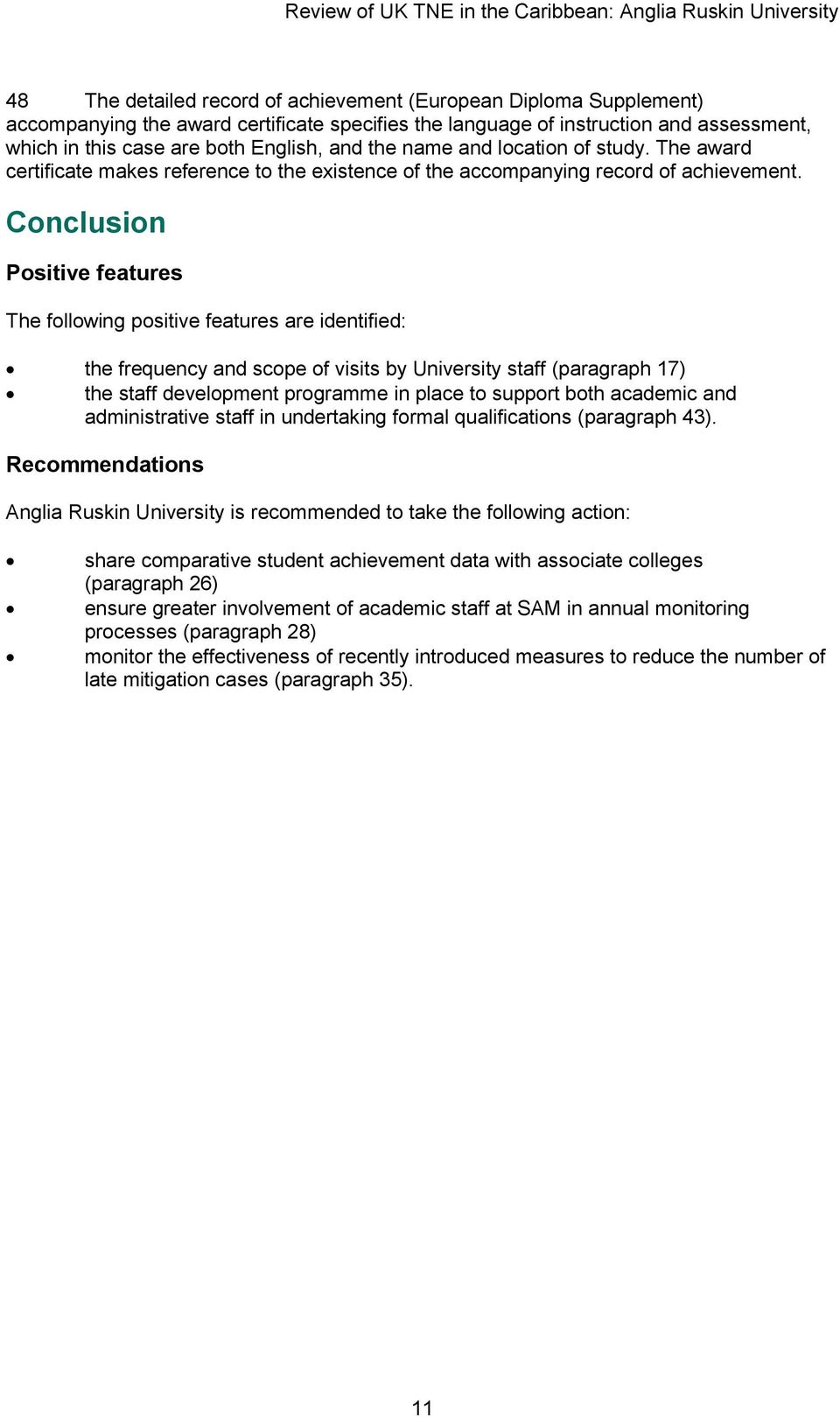 Conclusion Positive features The following positive features are identified: the frequency and scope of visits by University staff (paragraph 17) the staff development programme in place to support