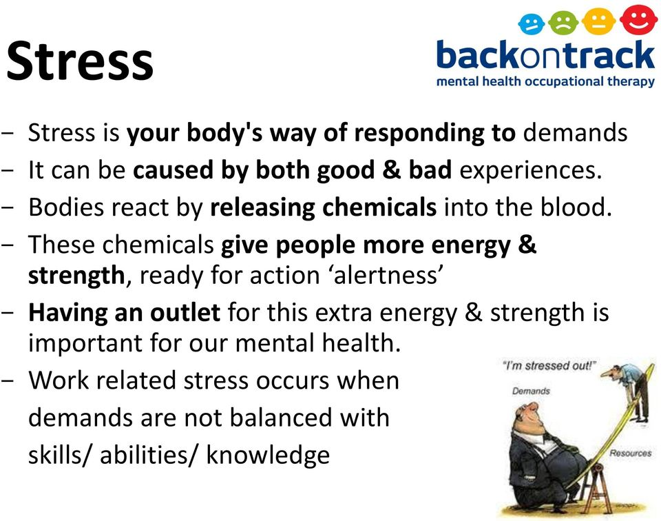 - These chemicals give people more energy & strength, ready for action alertness - Having an outlet for