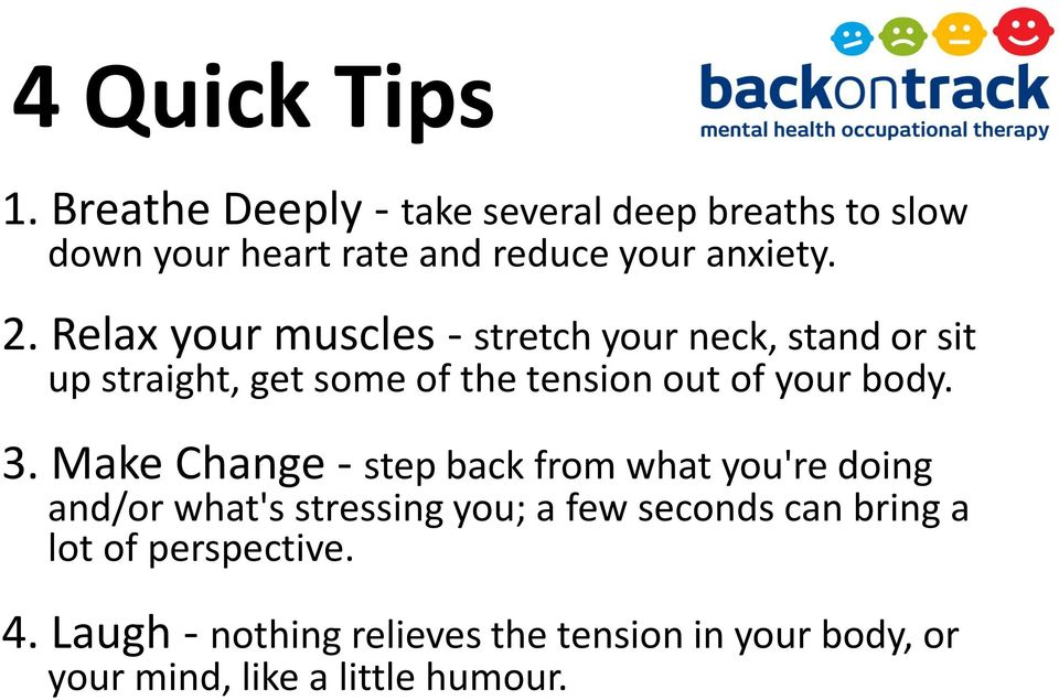Relax your muscles - stretch your neck, stand or sit up straight, get some of the tension out of your body. 3.