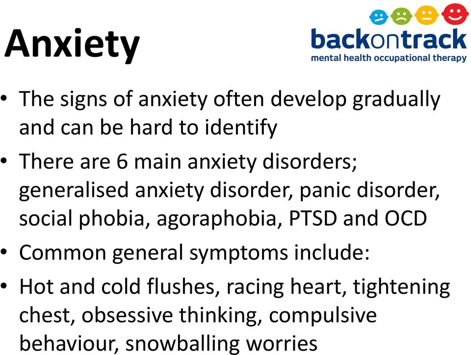 phobia, agoraphobia, PTSD and OCD Common general symptoms include: Hot and cold