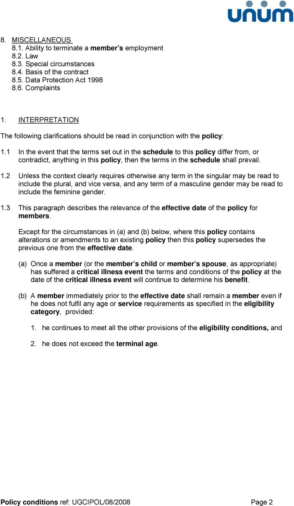 1 In the event that the terms set out in the schedule to this policy differ from, or contradict, anything in this policy, then the terms in the schedule shall prevail. 1.