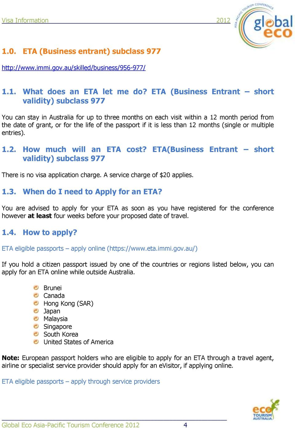 it is less than 12 months (single or multiple entries). 1.2. How much will an ETA cost? ETA(Business Entrant short validity) subclass 977 There is no visa application charge.