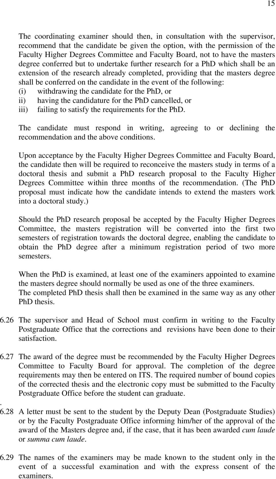 shall be conferred on the candidate in the event of the following: (i) withdrawing the candidate for the PhD, or ii) having the candidature for the PhD cancelled, or iii) failing to satisfy the