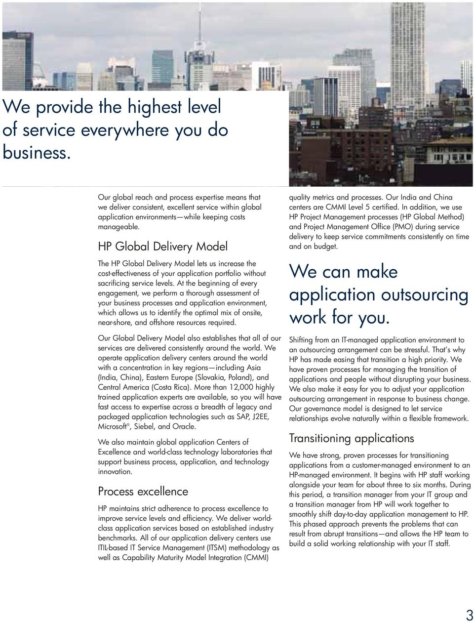 HP Global Delivery Model The HP Global Delivery Model lets us increase the cost-effectiveness of your application portfolio without sacrificing service levels.