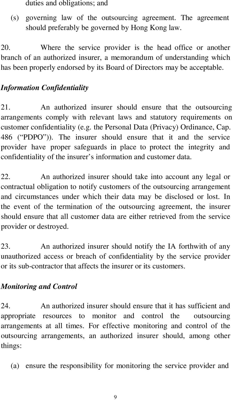 Information Confidentiality 21. An authorized insurer should ensure that the outsourcing arrangements comply with relevant laws and statutory requirements on customer confidentiality (e.g. the Personal Data (Privacy) Ordinance, Cap.