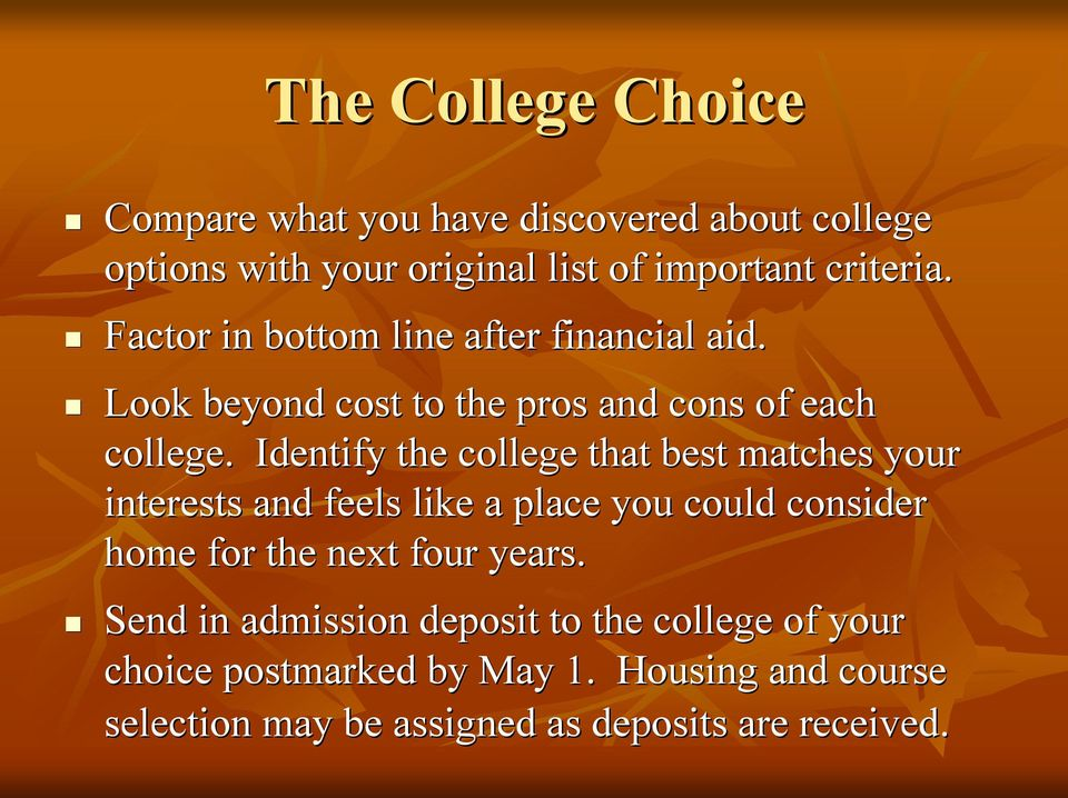 Identify the college that best matches your interests and feels like a place you could consider home for the next four