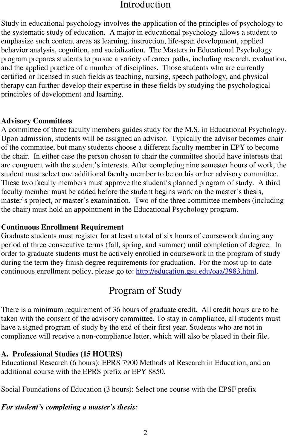 The Masters in Educational Psychology program prepares students to pursue a variety of career paths, including research, evaluation, and the applied practice of a number of disciplines.
