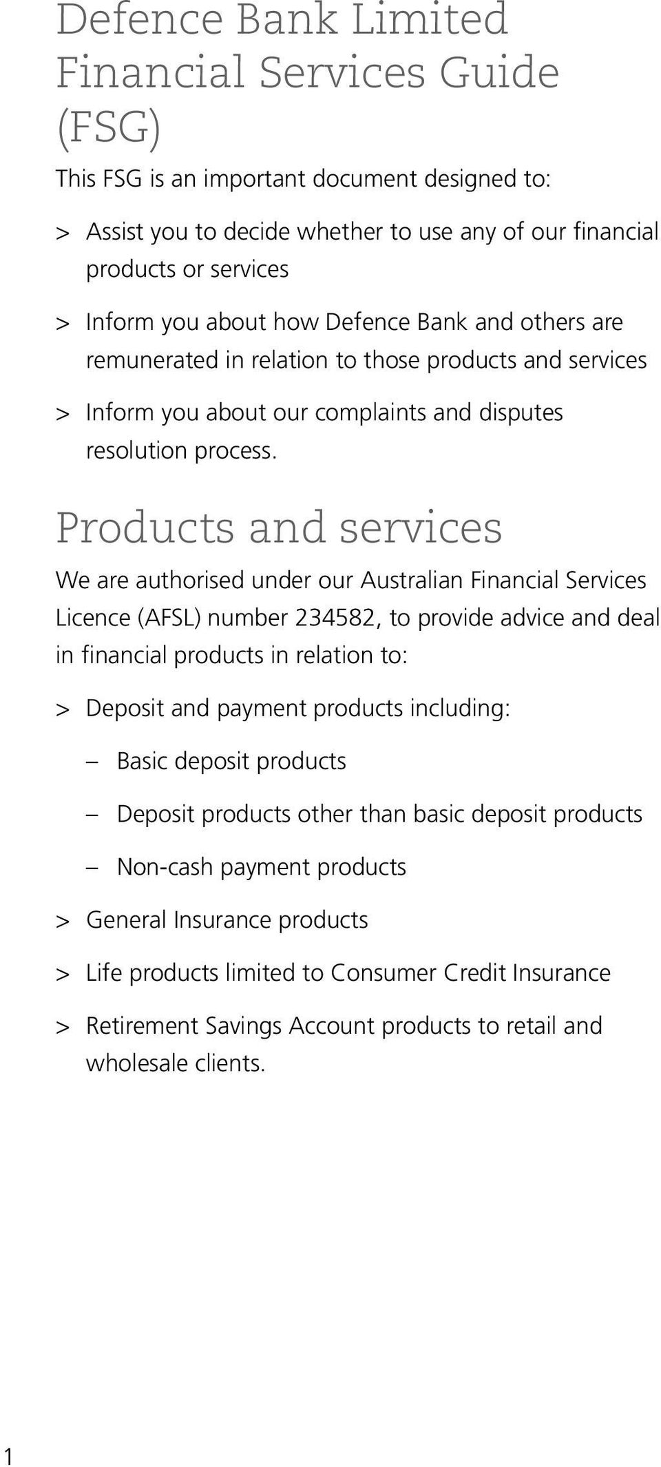 Products and services We are authorised under our Australian Financial Services Licence (AFSL) number 234582, to provide advice and deal in financial products in relation to: > > Deposit and payment