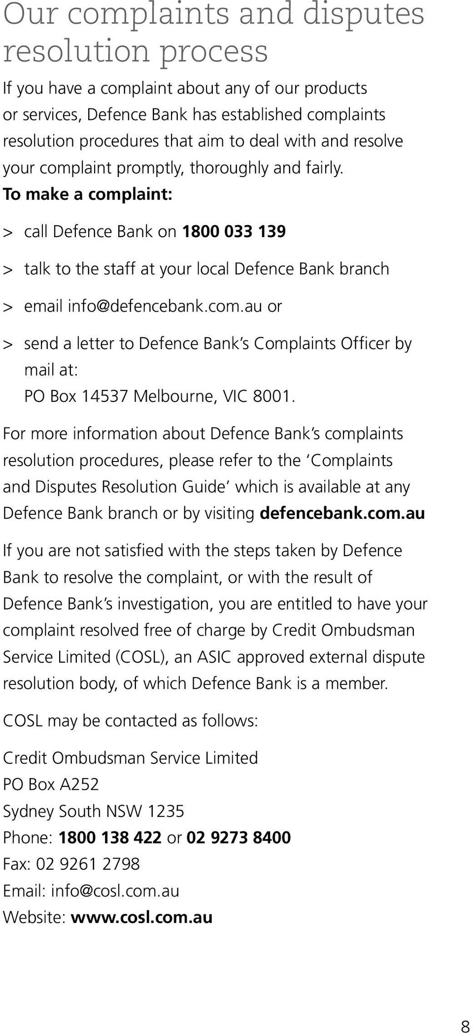 com.au or > > send a letter to Defence Bank s Complaints Officer by mail at: PO Box 14537 Melbourne, VIC 8001.