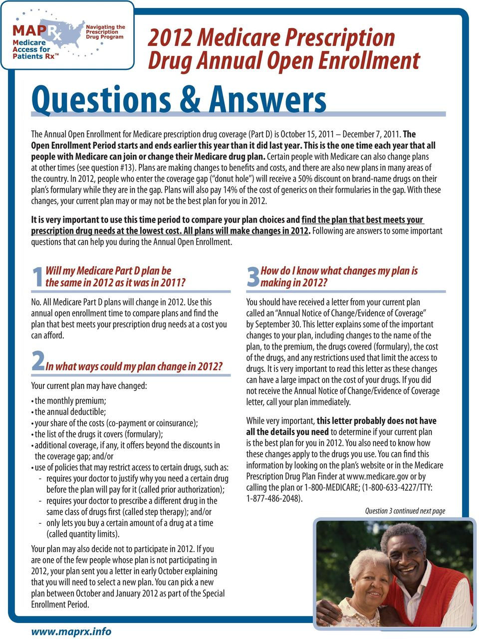 Certain people with Medicare can also change plans at other times (see question #13). Plans are making changes to benefits and costs, and there are also new plans in many areas of the country.