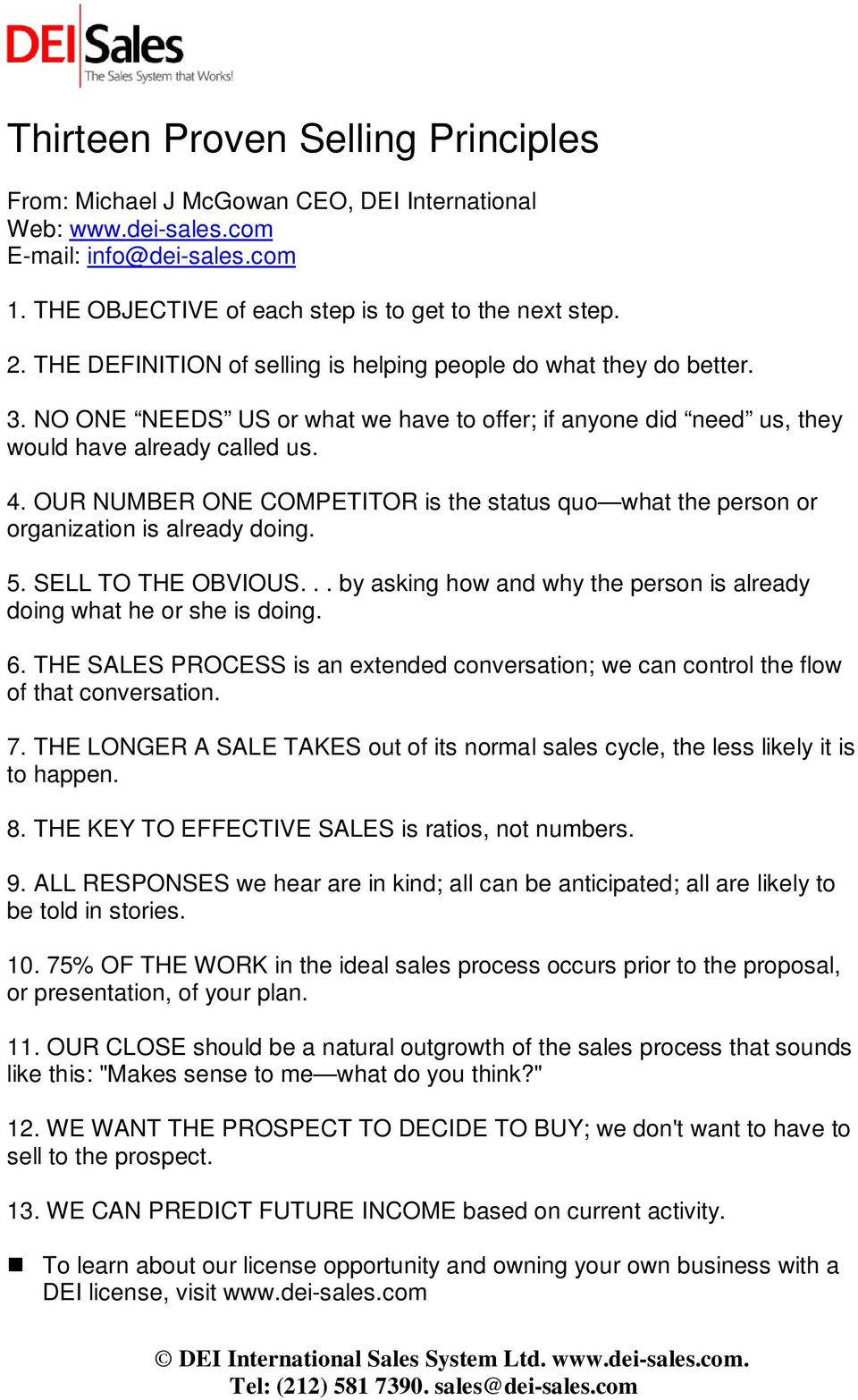 SELL TO THE OBVIOUS... by asking how and why the person is already doing what he or she is doing. 6. THE SALES PROCESS is an extended conversation; we can control the flow of that conversation. 7.