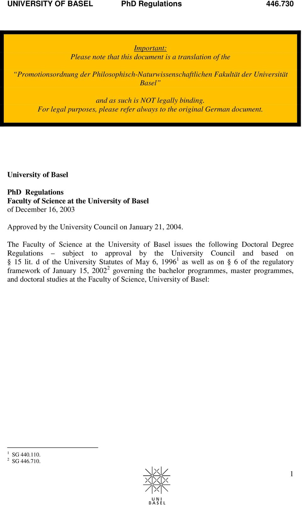 University of Basel PhD Regulations Faculty of Science at the University of Basel of December 16, 2003 Approved by the University Council on January 21, 2004.