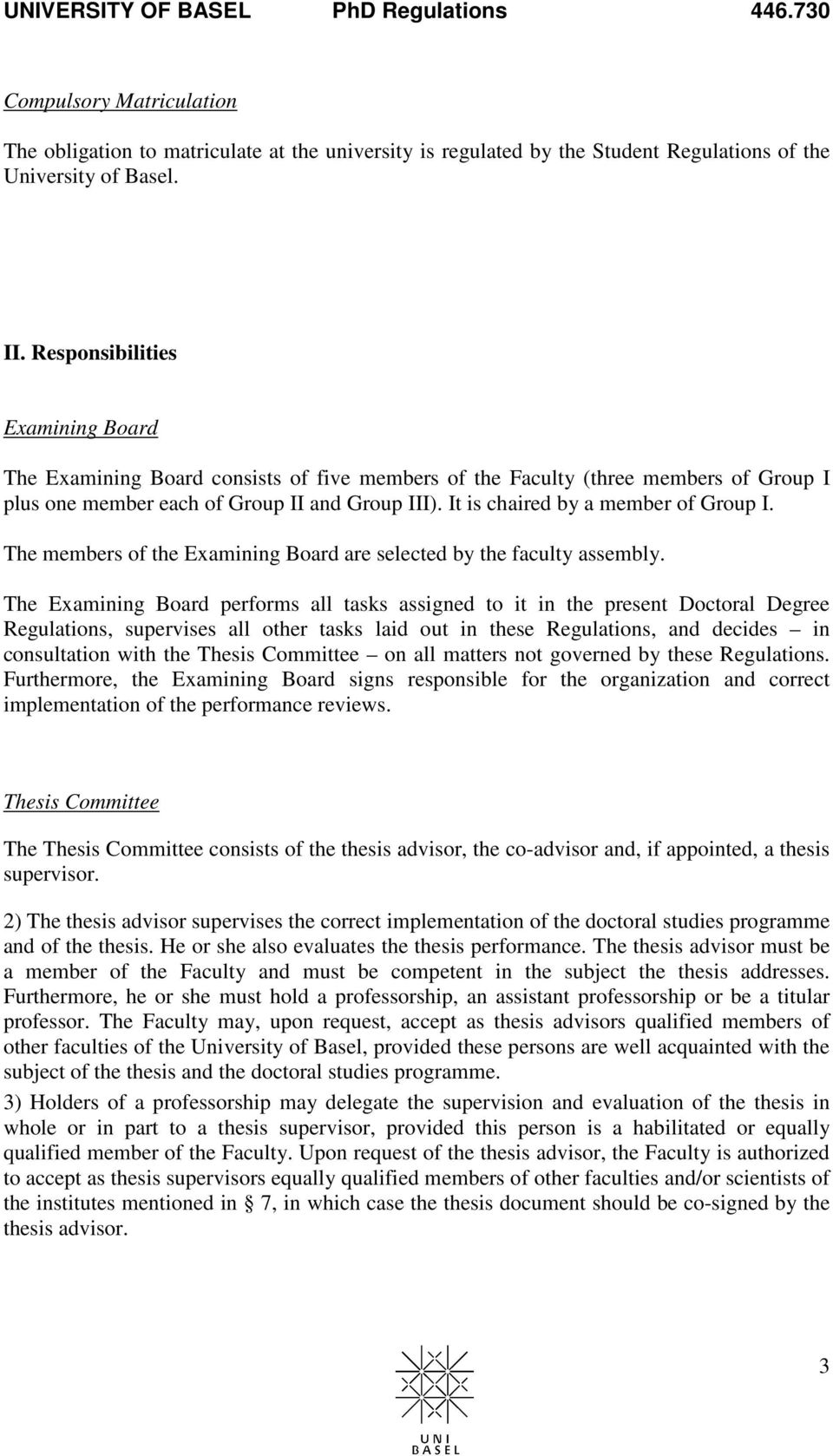 It is chaired by a member of Group I. The members of the Examining Board are selected by the faculty assembly.