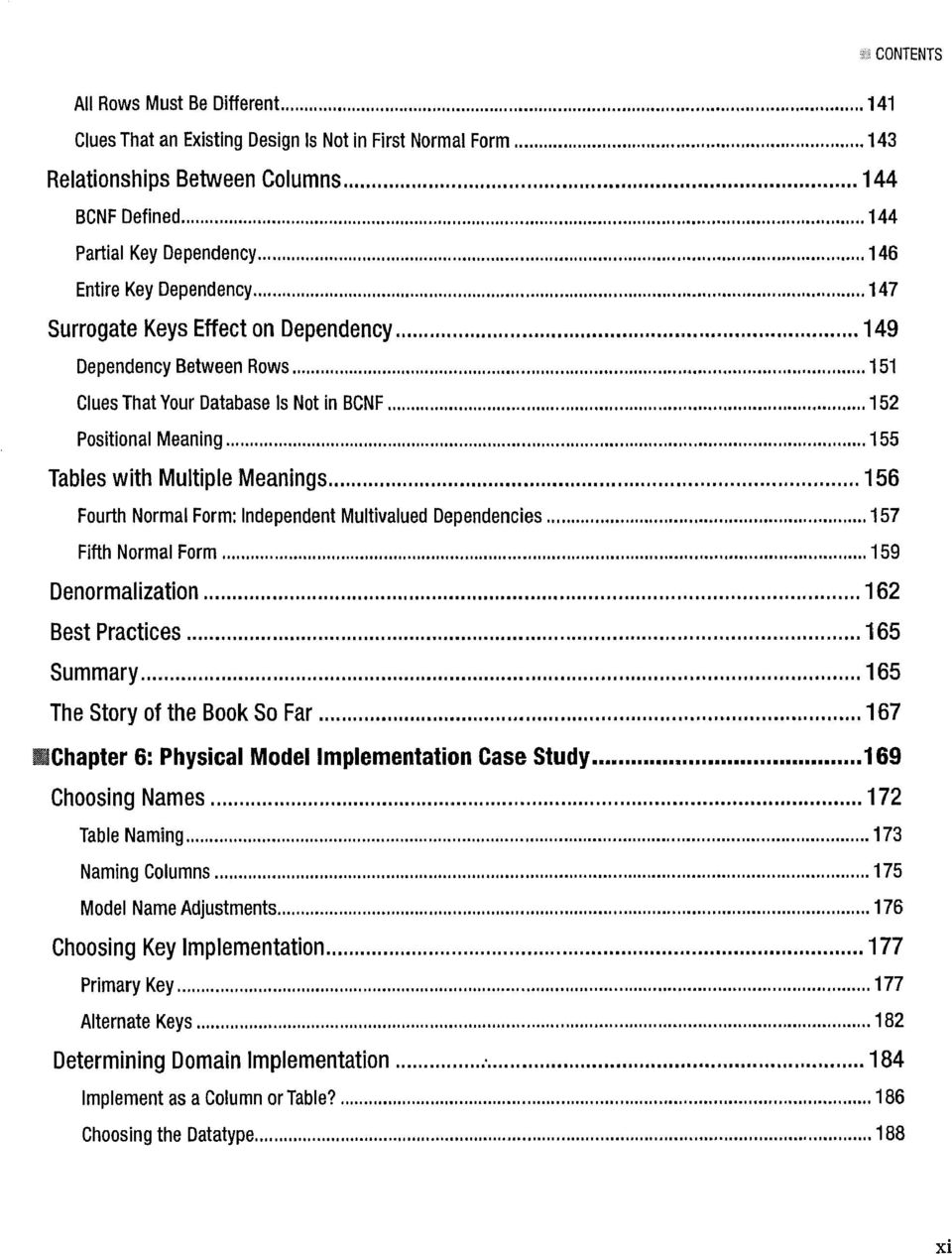 Form: Independent Multivalued Dependencies 157 Fifth Normal Form 159 Denormalization 162 Best Practices 165 Summary 165 The Story of the Book So Far 167 Chapter 6: Physical Model Implementation Case