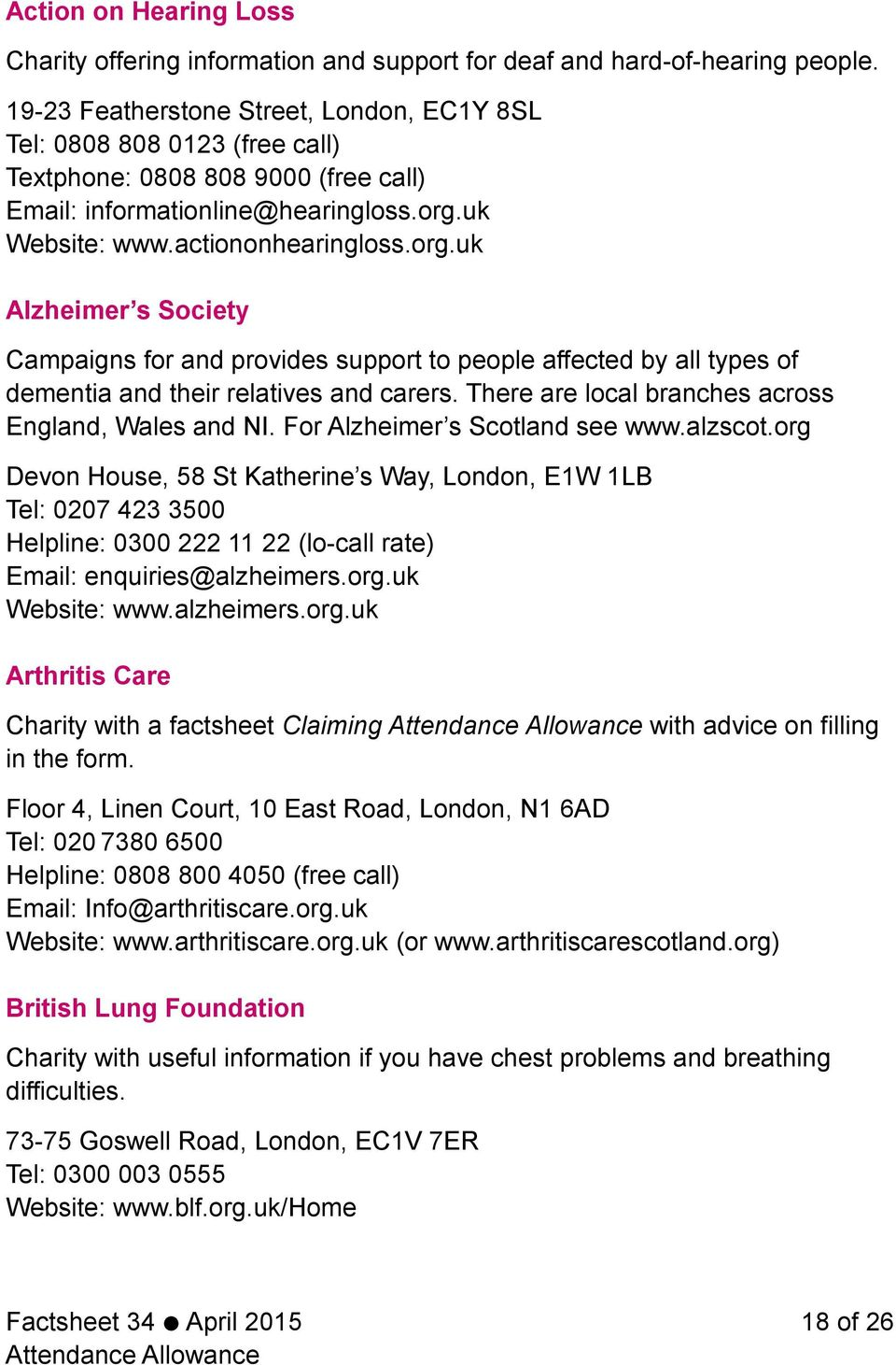 uk Website: www.actiononhearingloss.org.uk Alzheimer s Society Campaigns for and provides support to people affected by all types of dementia and their relatives and carers.