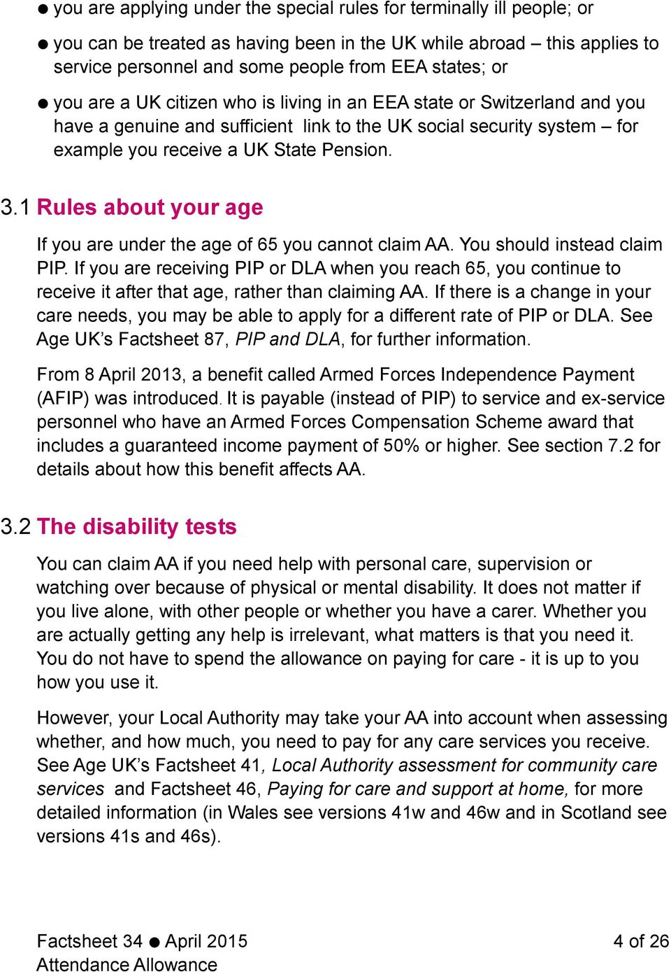 1 Rules about your age If you are under the age of 65 you cannot claim AA. You should instead claim PIP.