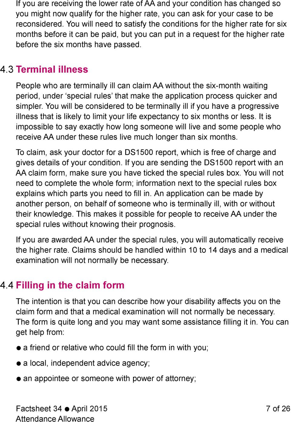 3 Terminal illness People who are terminally ill can claim AA without the six-month waiting period, under special rules that make the application process quicker and simpler.