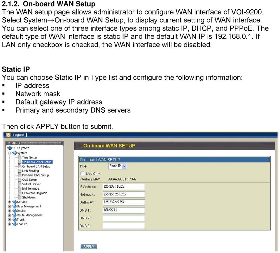 The default type of WAN interface is static IP and the default WAN IP is 192.168.0.1. If LAN only checkbox is checked, the WAN interface will be disabled.