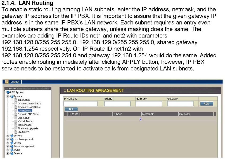 Each subnet requires an entry even multiple subnets share the same gateway, unless masking does the same. The examples are adding IP Route IDs net1 and net2 with parameters 192.168.128.0/255.