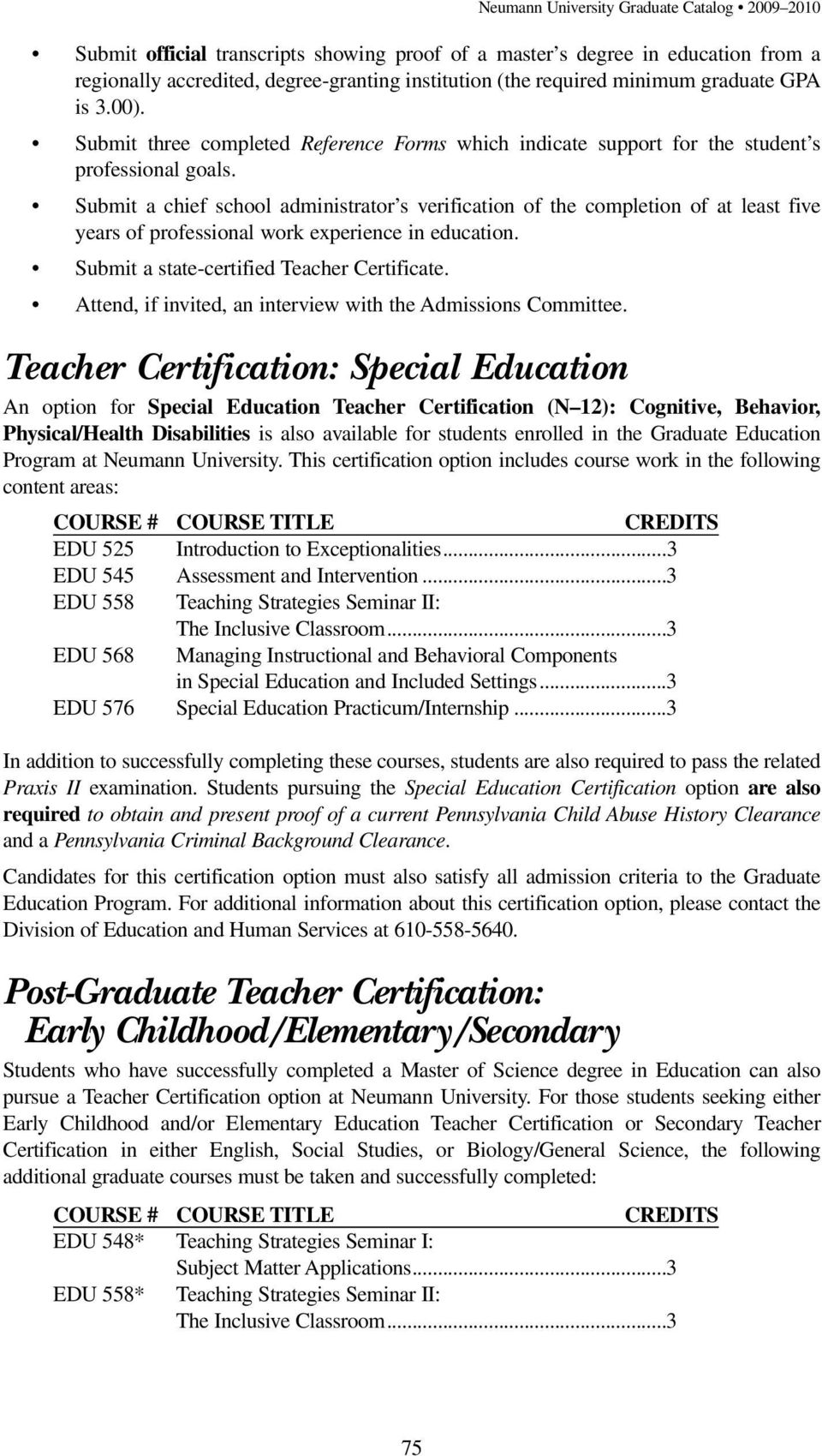 Submit a chief school administrator s verification of the completion of at least five years of professional work experience in education. Submit a state-certified Teacher Certificate.