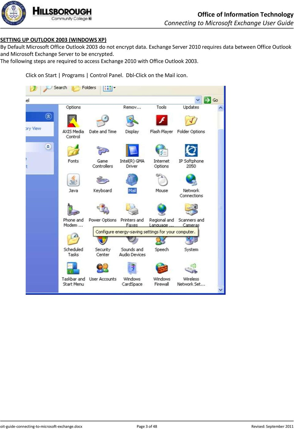 The following steps are required to access Exchange 2010 with Office Outlook 2003.