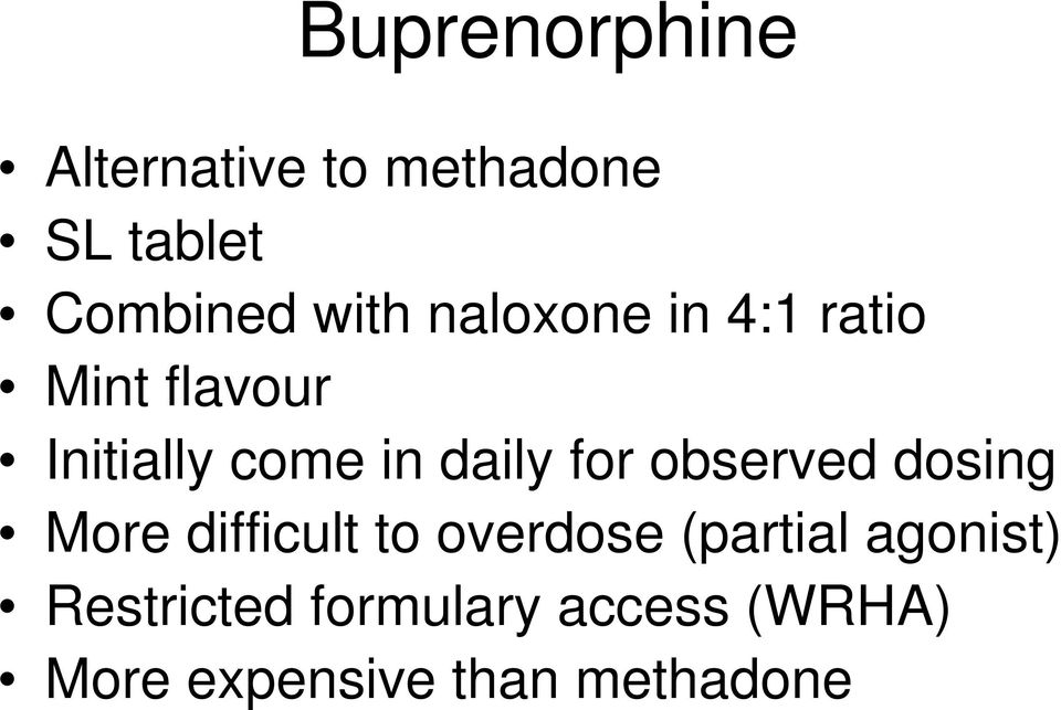 observed dosing More difficult to overdose (partial agonist)