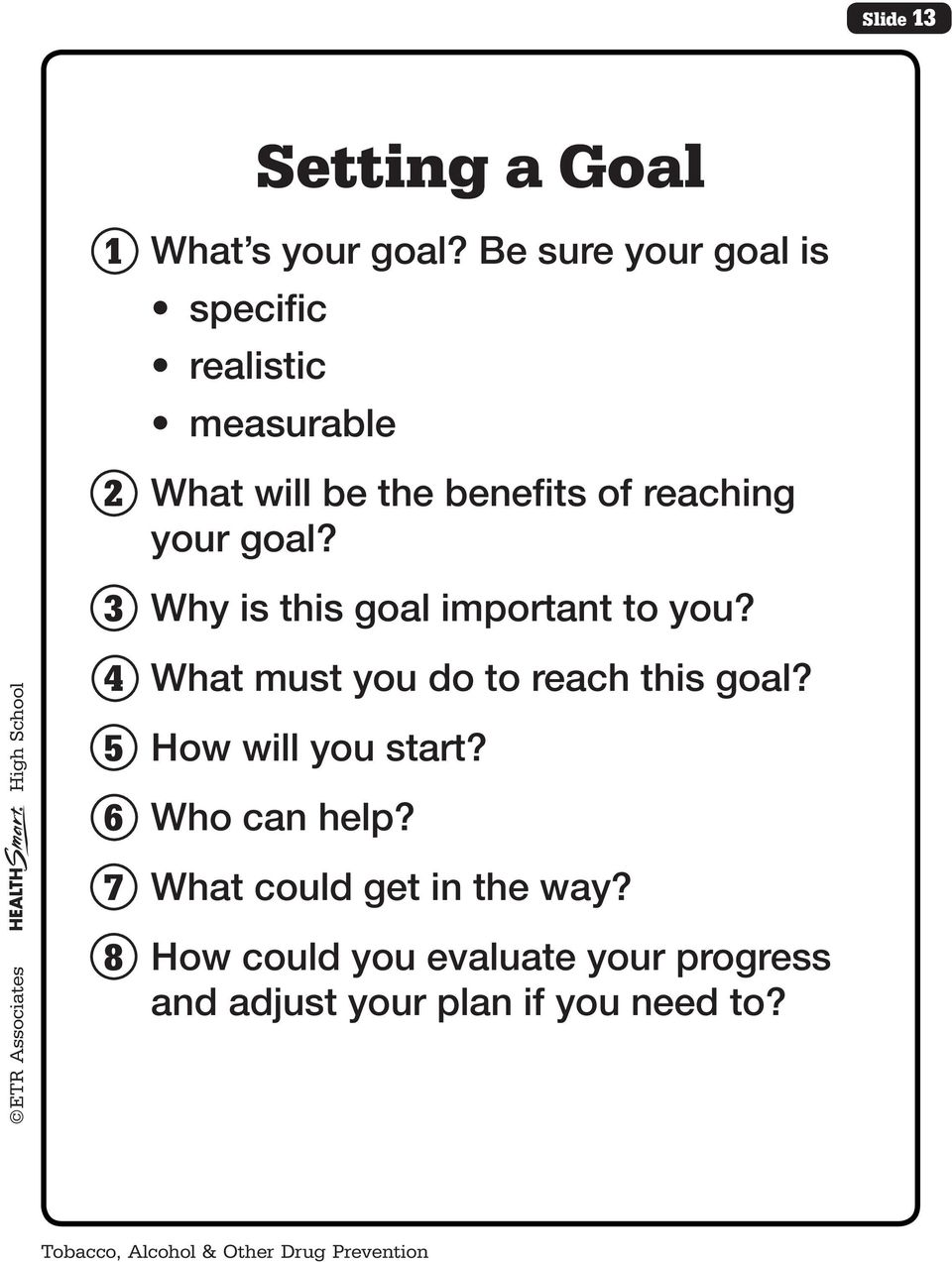 3 Why is this goal important to you? 4 What must you do to reach this goal? 5 How will you start?