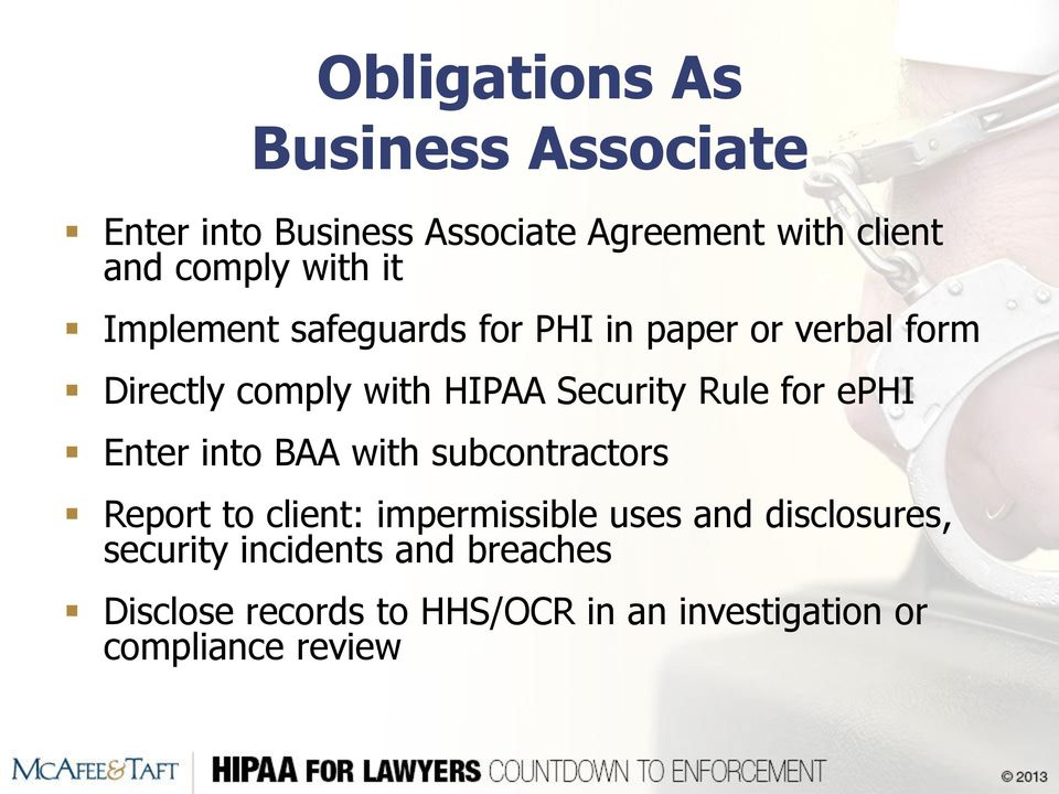 Rule for ephi Enter into BAA with subcontractors Report to client: impermissible uses and