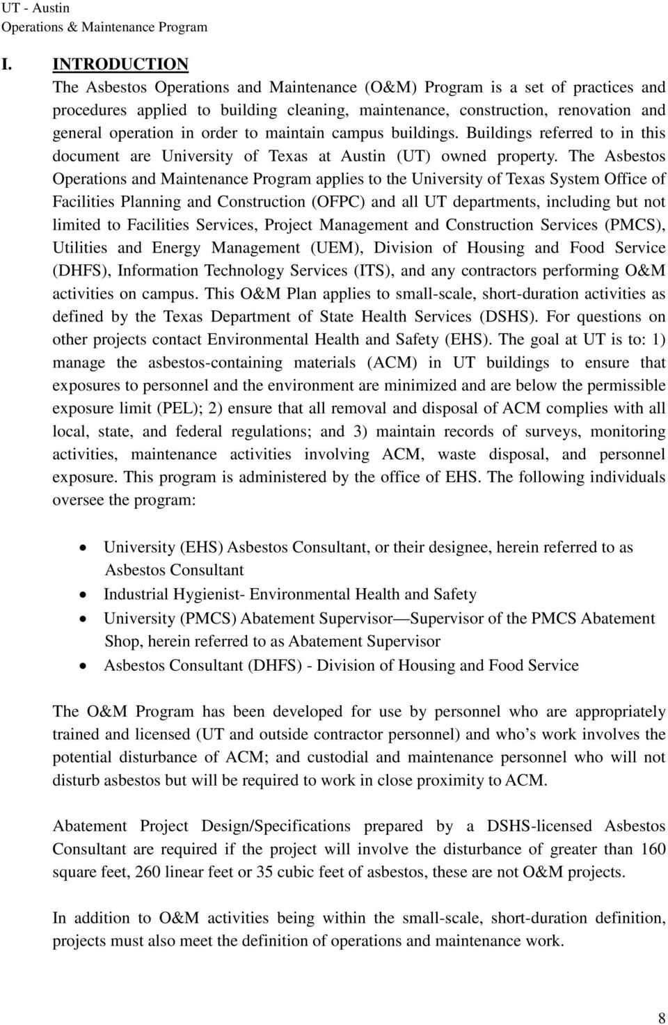 The Asbestos Operations and Maintenance Program applies to the University of Texas System Office of Facilities Planning and Construction (OFPC) and all UT departments, including but not limited to